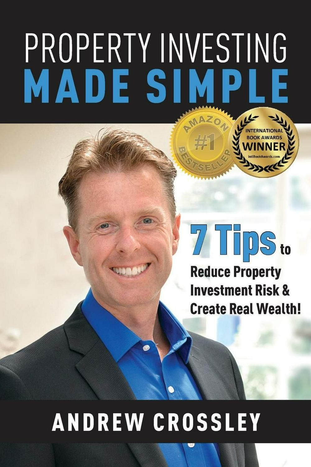 Property Investing Made Simple: 7 Tips to Reduce Property Investment Risk and Create Real Wealth