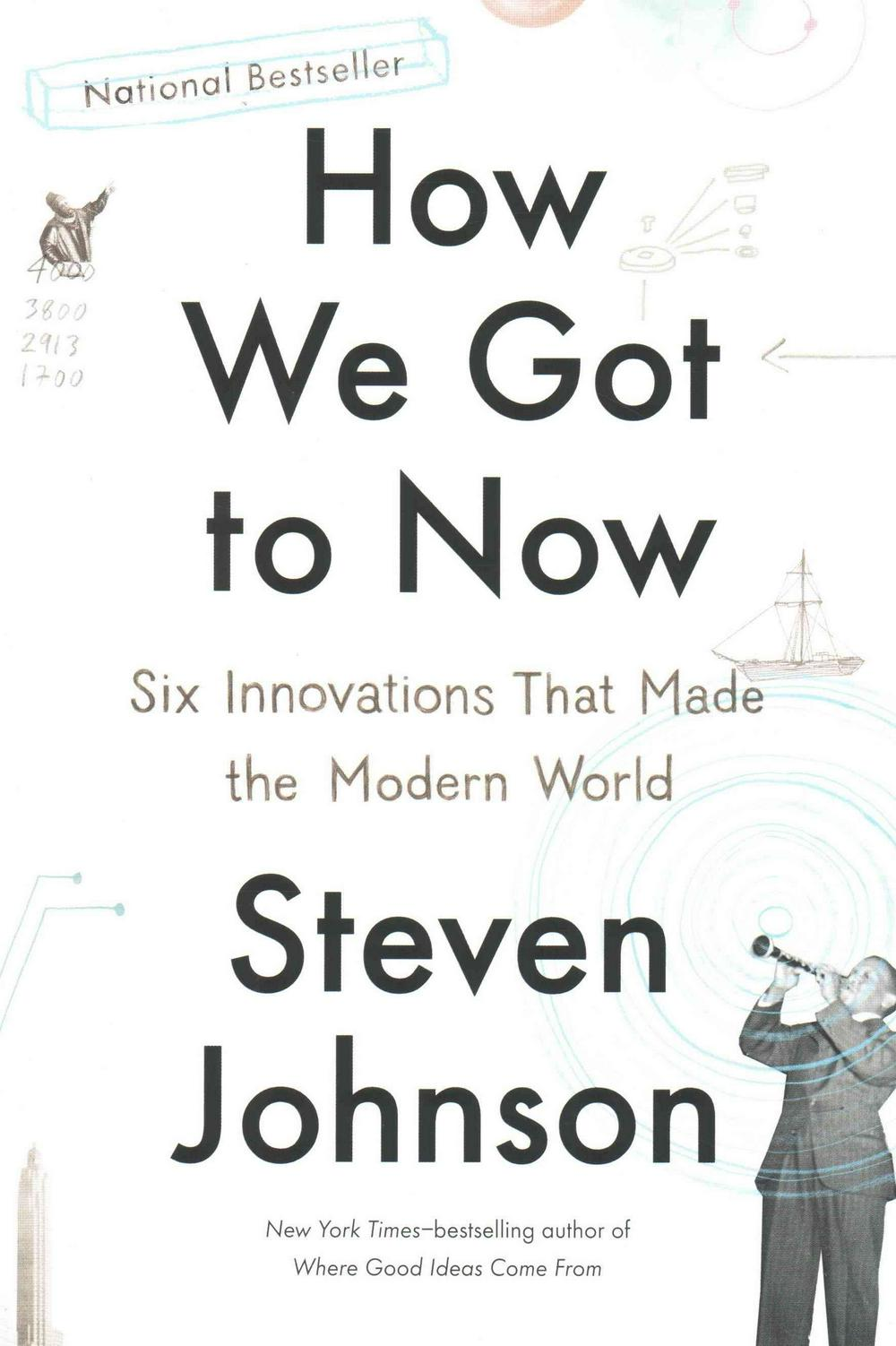 How We Got to Now by Steven Johnson, ISBN: 9781594633935