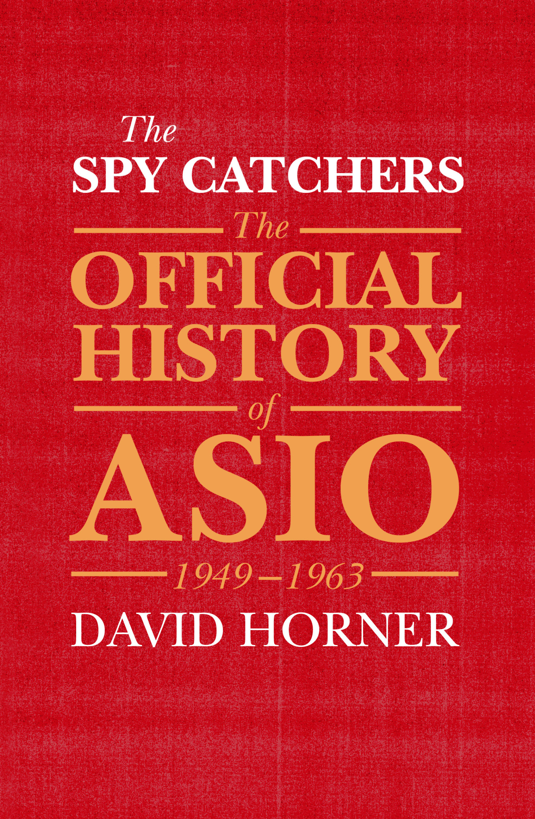 The Spy CatchersThe Official History of Asio, 1949-1963