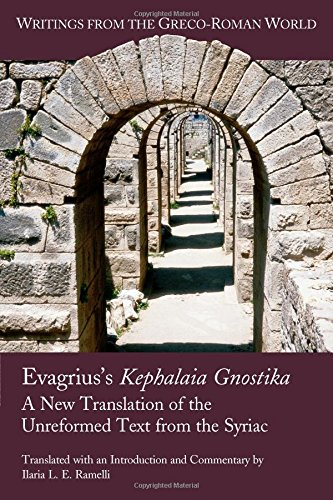 Evagrius's Kephalaia Gnostica: A New Translation of the Unreformed Text from the Syriac (Writings from the Greco-Roman World)