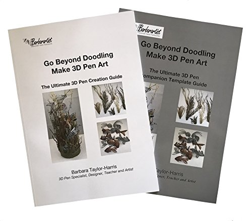 Go Beyond Doodling - Make 3D Pen Art: Creation Guide and Template Companion