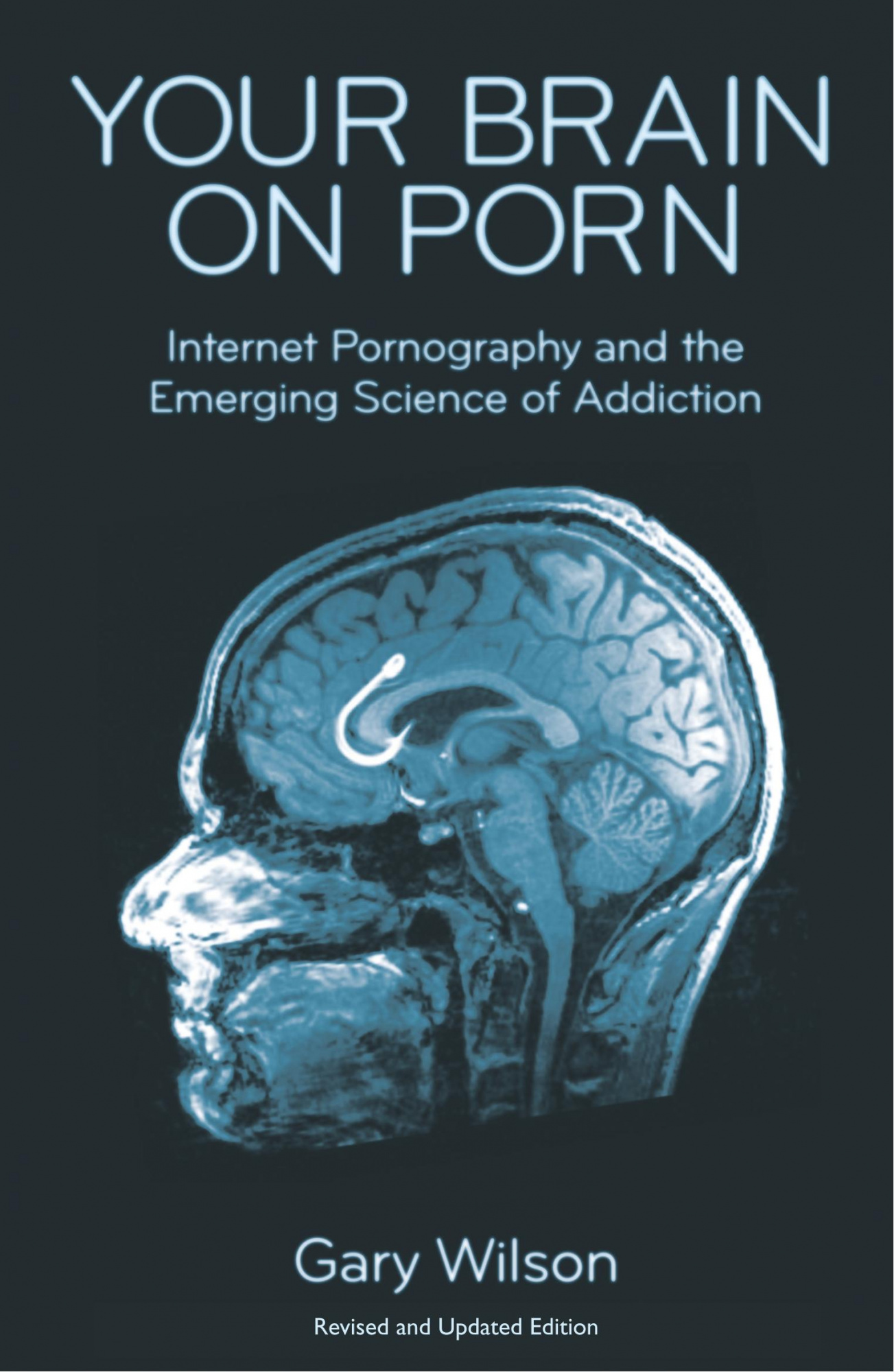 Your Brain on Porn: Internet Pornography and the Emerging Science of Addiction by Gary Wilson, ISBN: 9780993161605