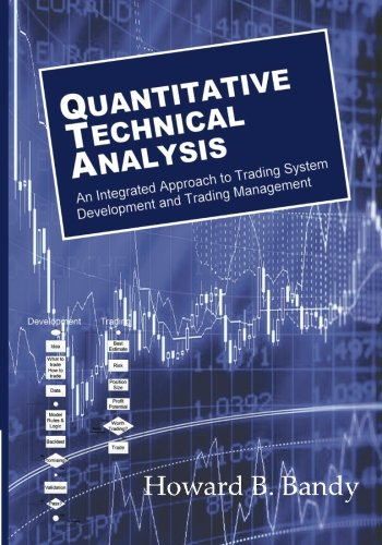 Quantitative Technical Analysis: An integrated approach to trading system development and trading management by Dr Howard B Bandy, ISBN: 9780979183850