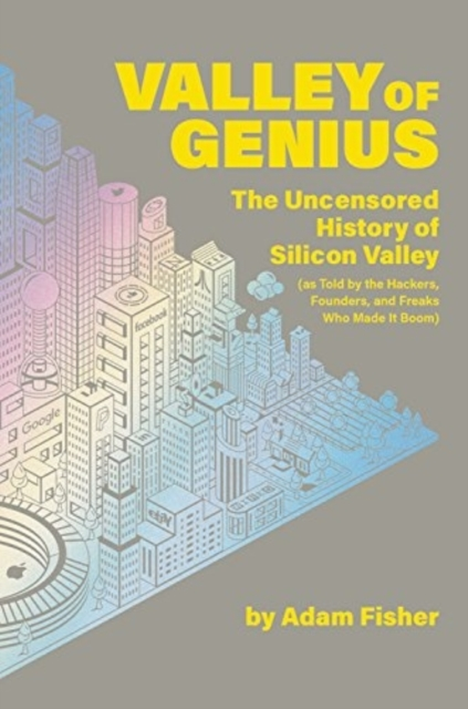 Valley of GeniusThe Uncensored History of Silicon Valley (As To... by Adam Fisher, ISBN: 9781538714492