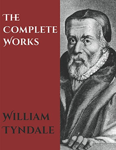 The Complete Works of William Tyndale by William Tyndale, ISBN: 9781520449418