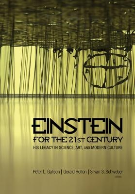 Einstein for the 21st Century: His Legacy in Science, Art, and Modern Culture
