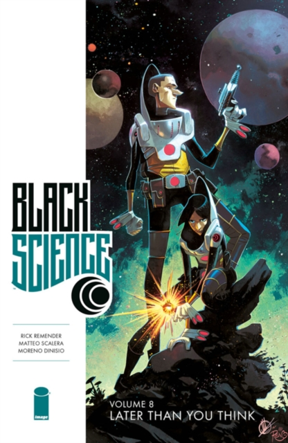 Black Science Volume 8: Later Than You Think by Rick Remender, ISBN: 9781534306943