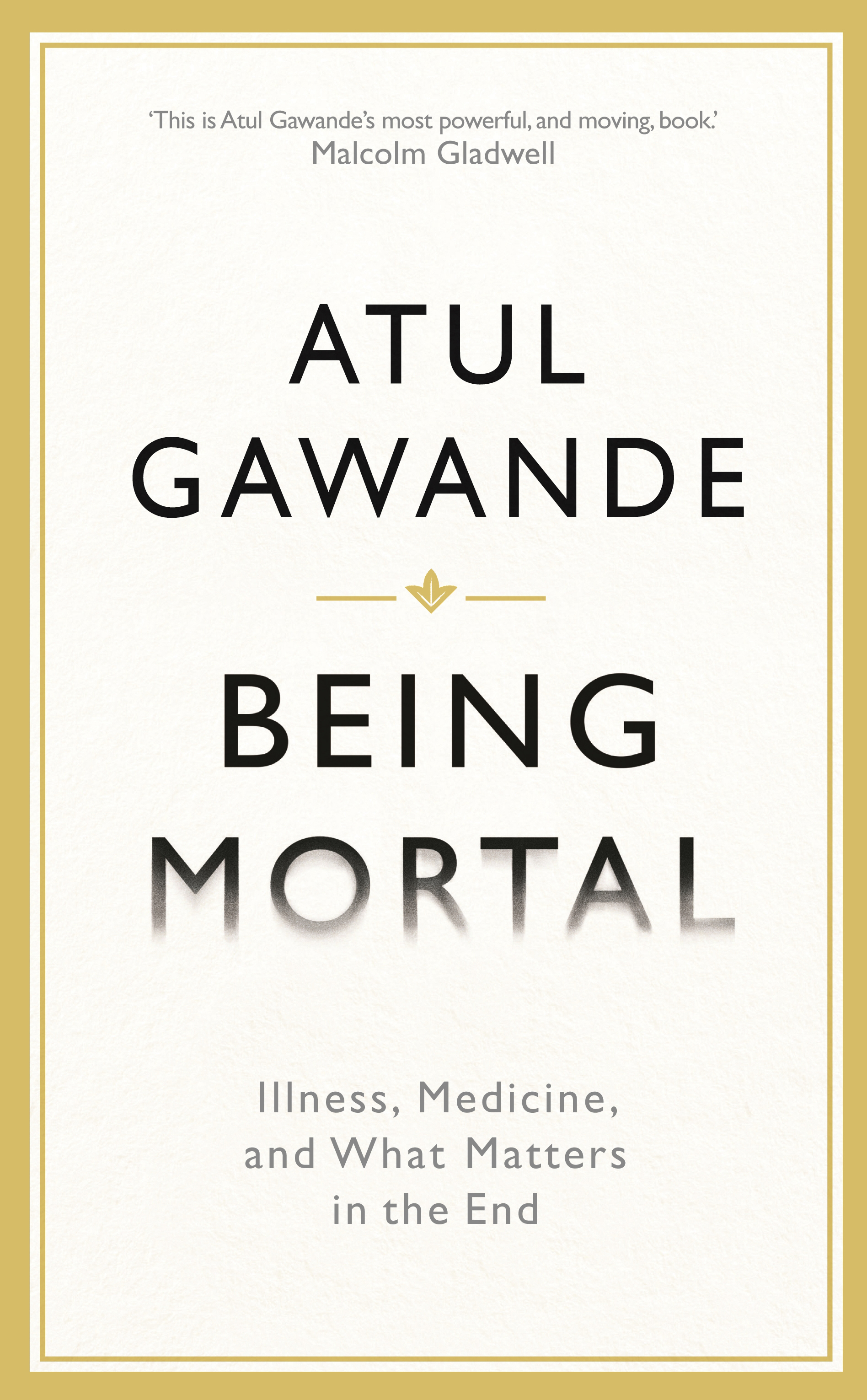 Being Mortal by Atul Gawande, ISBN: 9781846685811