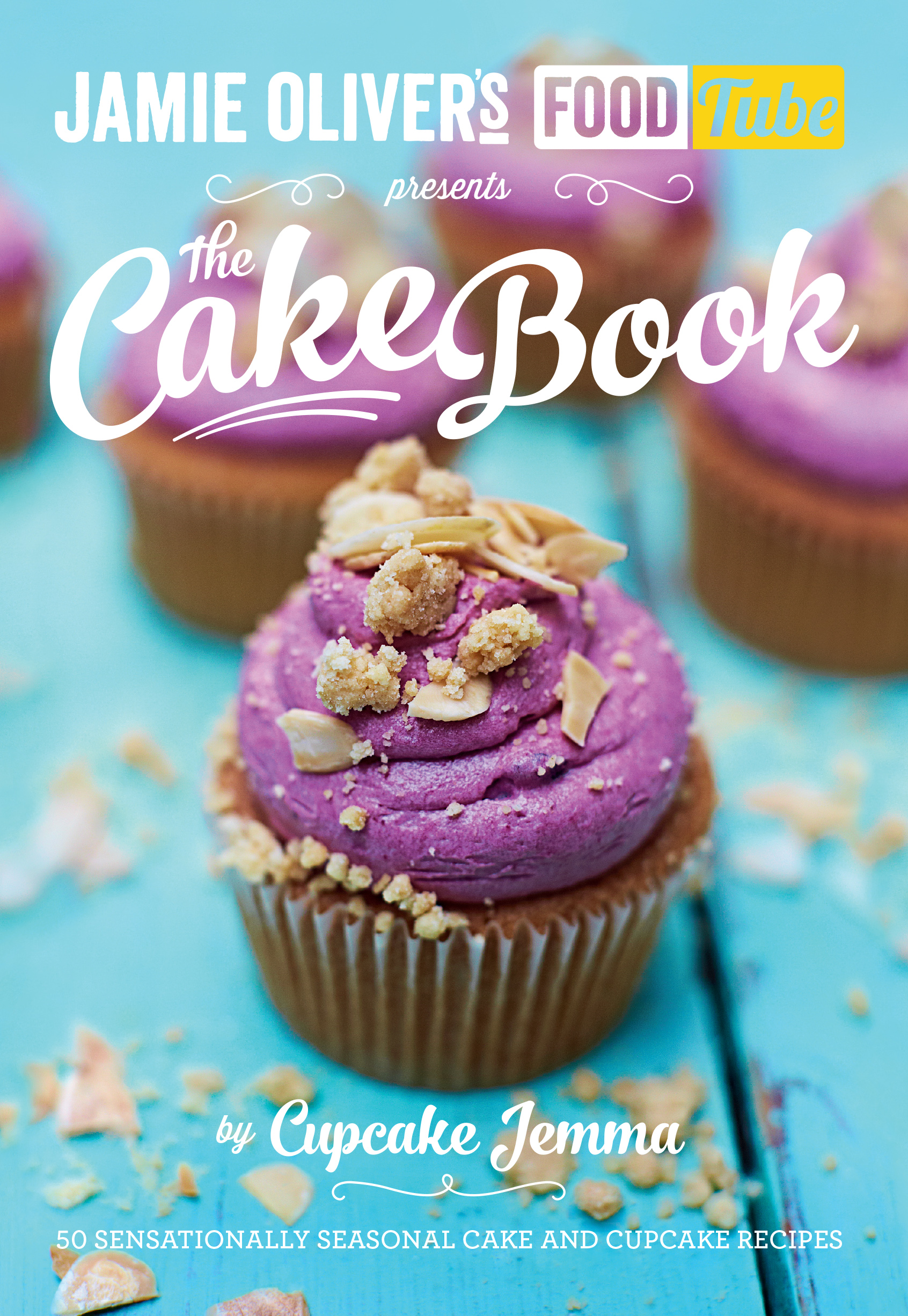 Jamie's Food Tube: The Cake Book by Jemma Wilson, ISBN: 9780718179205