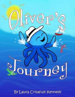 Oliver's Journey by Laura Kennedy,Jamie Forgetta, ISBN: 9780692733813