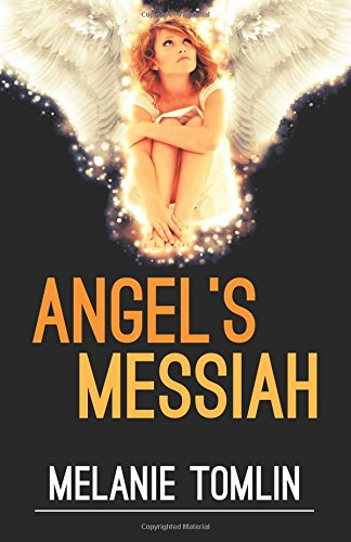 Angel's Messiah (Angel Series) by Melanie Tomlin, ISBN: 9780994450272