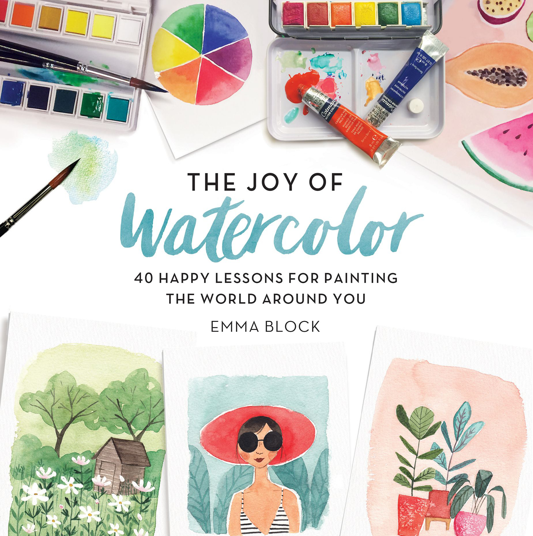 The Joy of Watercolor: 40 Happy Lessons for Painting the World Around You by Emma Block, ISBN: 9780762463299