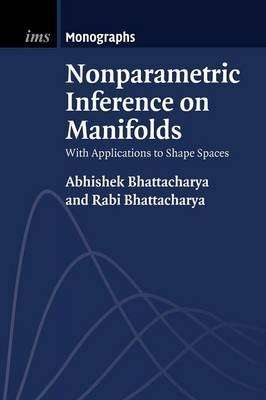 Nonparametric Inference on Manifolds: With Applications to Shape Spaces (Institute of Mathematical Statistics Monographs) by Abhishek Bhattacharya, ISBN: 9781107484313