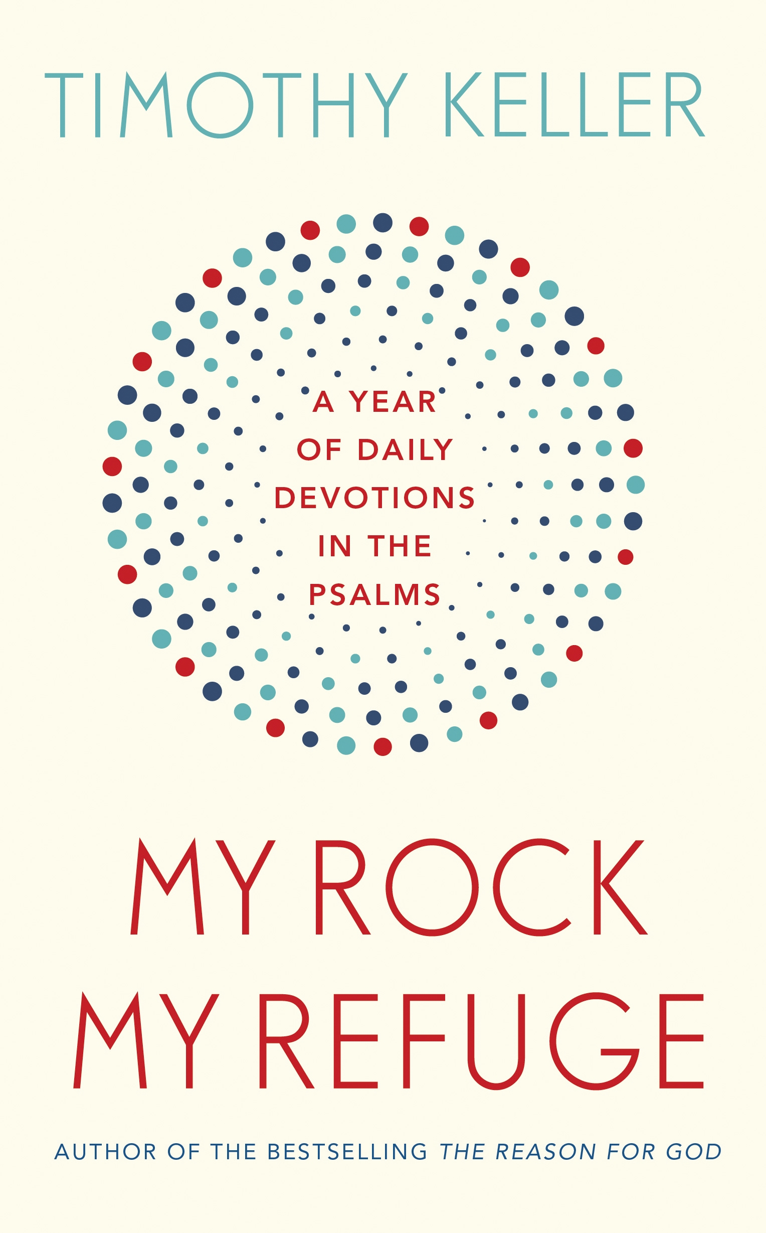 My Rock; My Refuge: A Year of Daily Devotions in the Psalms (US title: The Songs of Jesus) by Timothy Keller, ISBN: 9781473614222