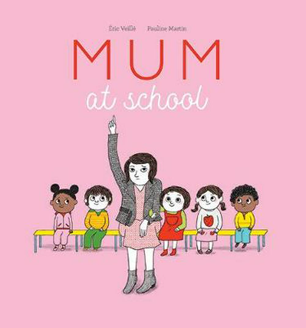 Mum at School by Eric Veille, ISBN: 9781925584714