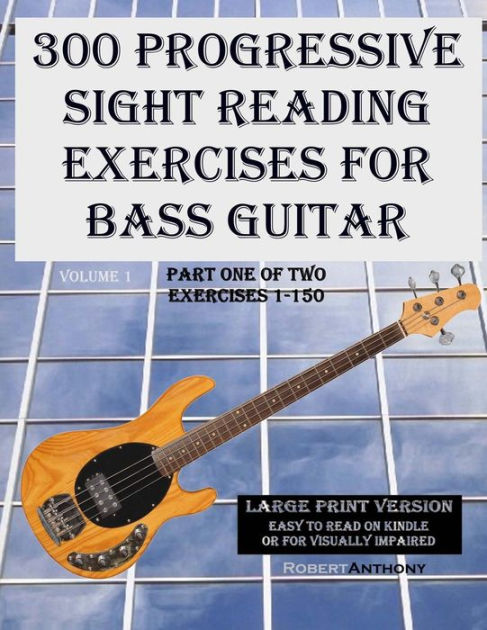 300 Progressive Sight Reading Exercises for Bass Guitar Large Print VersionPart One of Two, Exercises 1-150