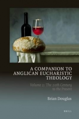 A Companion to Anglican Eucharistic Theology: 20th Century to the Present Volume 2