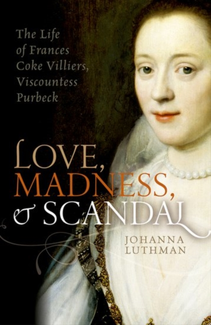 Love, Madness, and Scandal by Johanna Luthman, ISBN: 9780198754657