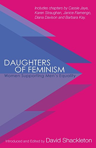 Daughters of Feminism: Women Supporting Men's Equality by David A Shackleton, ISBN: 9780994745330