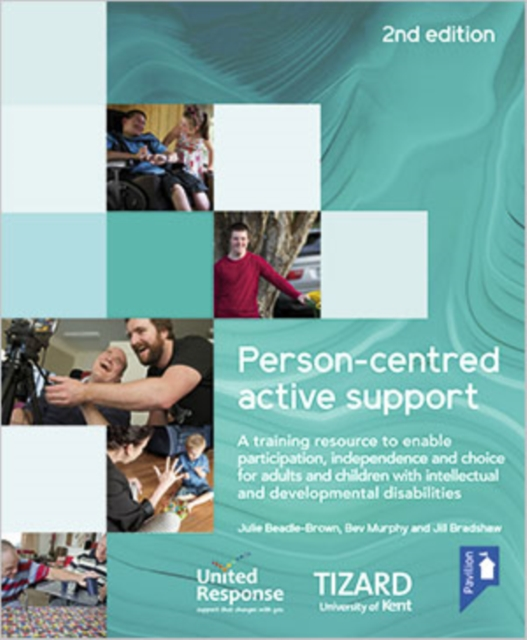 Person-centred Active Support Training Pack (2nd Edition): A training resource to enable participation, independence and choice for adults and children with intellectual and developmental disabilities by Bev Murphy, ISBN: 9781911028710