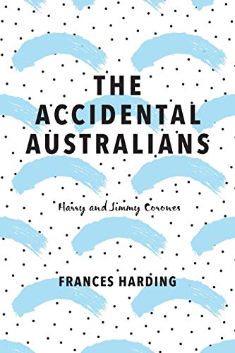 The Accidental Australians: Harry and Jimmy Corones