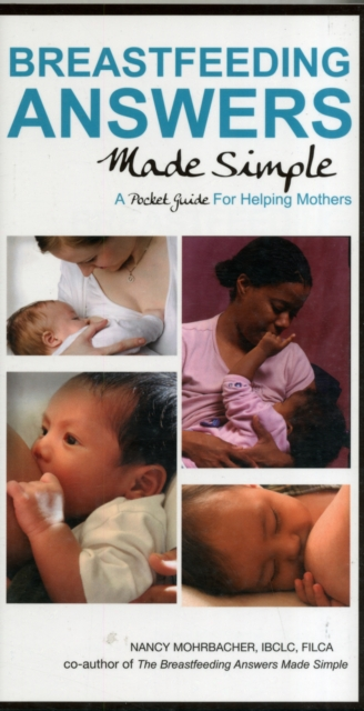 Breastfeeding Answers Made Simple: A Pocket Guide for Helping Mothers by Nancy Mohrbacher, ISBN: 9780984774623