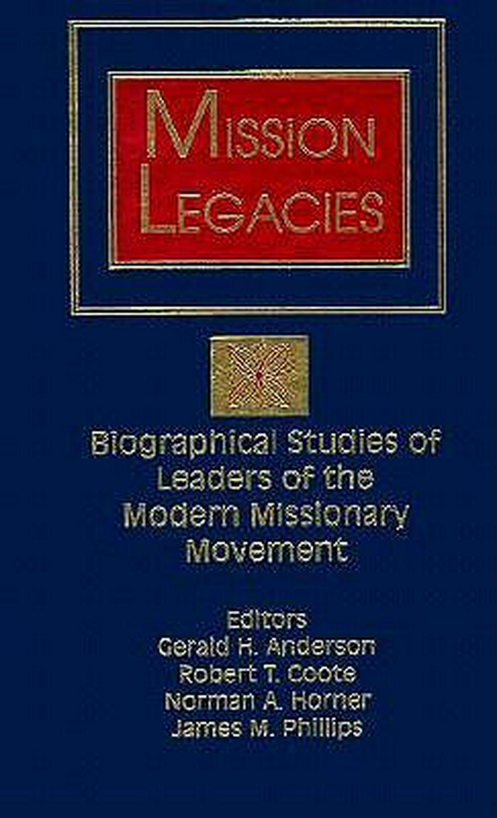 Mission Legacies: Biographical Studies of Leaders of the Modern Missionary Movement (American Society of Missiology)