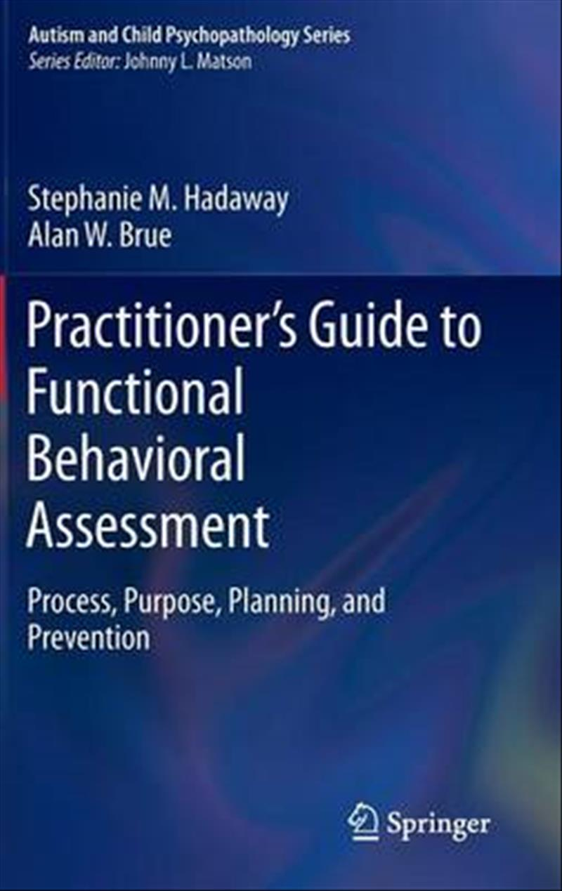 Practitioner's Guide to Functional Behavioral Assessment: Process, Purpose, Planning, and Prevention (Autism and Child Psychopathology Series) by Stephanie M. Hadaway, ISBN: 9783319237206