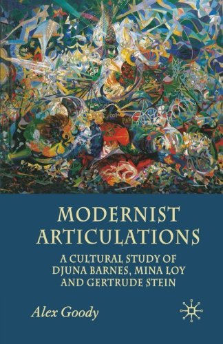 Modernist Articulations: A Cultural Study of Djuna Barnes, Mina Loy and Gertrude Stein by A. Goody, ISBN: 9781349352685