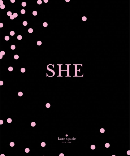 Kate Spade New York: She: Muses, Visionairies and Madcap Heroines by kate Spade New York, ISBN: 9781419727207