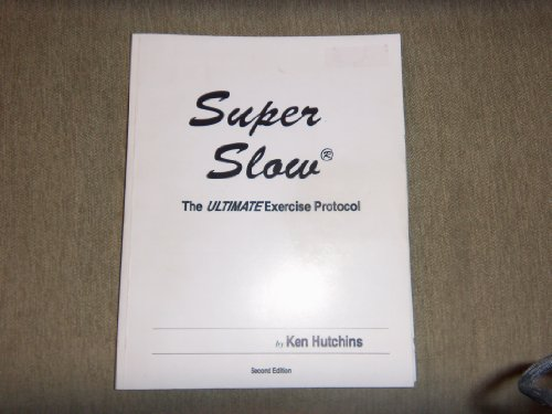 Super Slow: The Ultimate Exercise Protocol