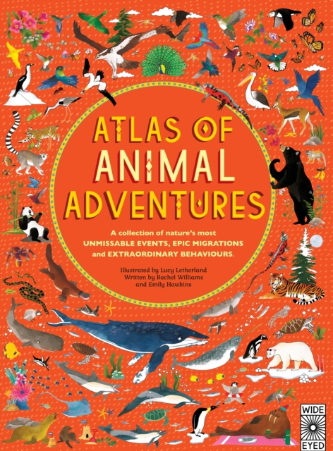 Atlas of Animal Adventures: Natural wonders, exciting experiences and fun festivities from the four corners of the globe by Rachel Williams, ISBN: 9781847807922