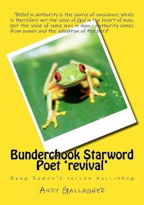 Bunderchook Starword Poet 'revival': King Simon's yellow bull-frog: Volume 10 by Andy Gallagher, ISBN: 9781725712478