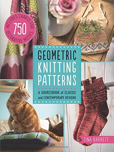 Geometric Knitting PatternsA Sourcebook of Classic to Contemporary Designs by Tina Barrett, ISBN: 9781845435868