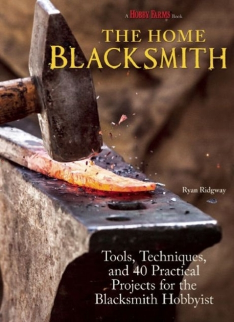 The Home BlacksmithTools, Techniques, and 40 Practical Projects fo...