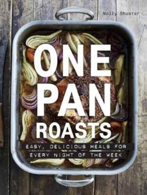 One Pan Roasts: Easy, delicious meals for every night of the week by Molly Shuster, ISBN: 9781760527525