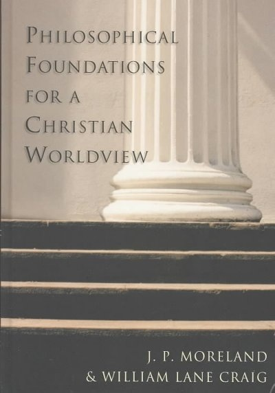 Philosophical Foundations for a Christian Worldview by J P Moreland, ISBN: 9780830826940