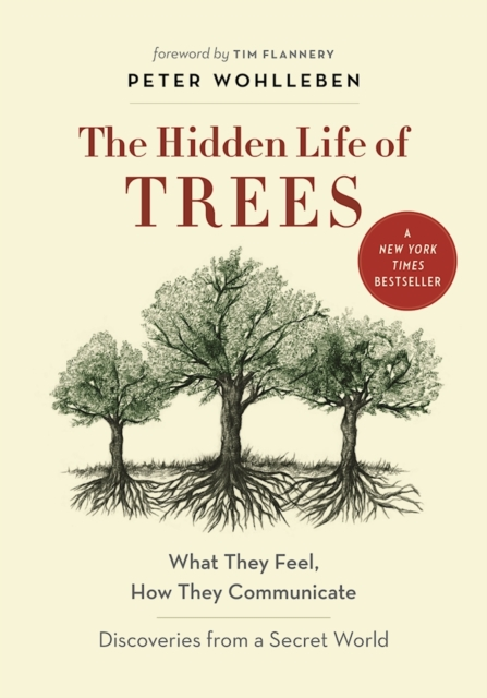 The Hidden Life of Trees: What They Feel, How They Communicate--Discoveries from a Secret World by Peter Wohlleben, ISBN: 9781771642484