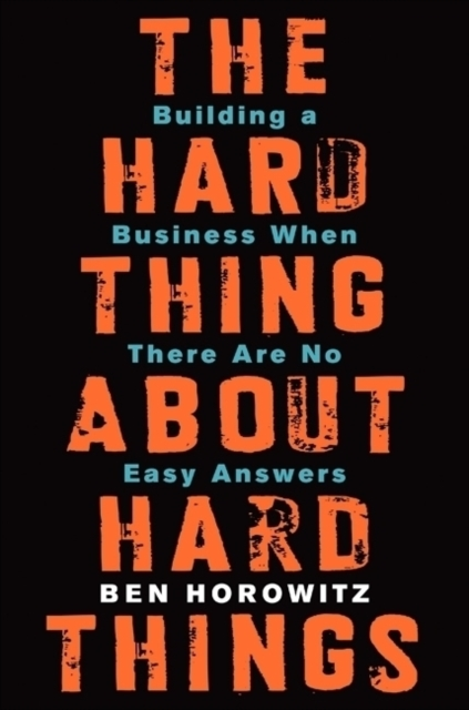 The Hard Thing About Hard Things by Ben Horowitz, ISBN: 9780062273208