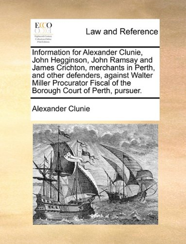 Information for Alexander Clunie, John Hegginson, John Ramsay and James Crichton, Merchants in Perth, and Other Defenders, Against Walter Miller Procurator Fiscal of the Borough Court of Perth, Pursuer.