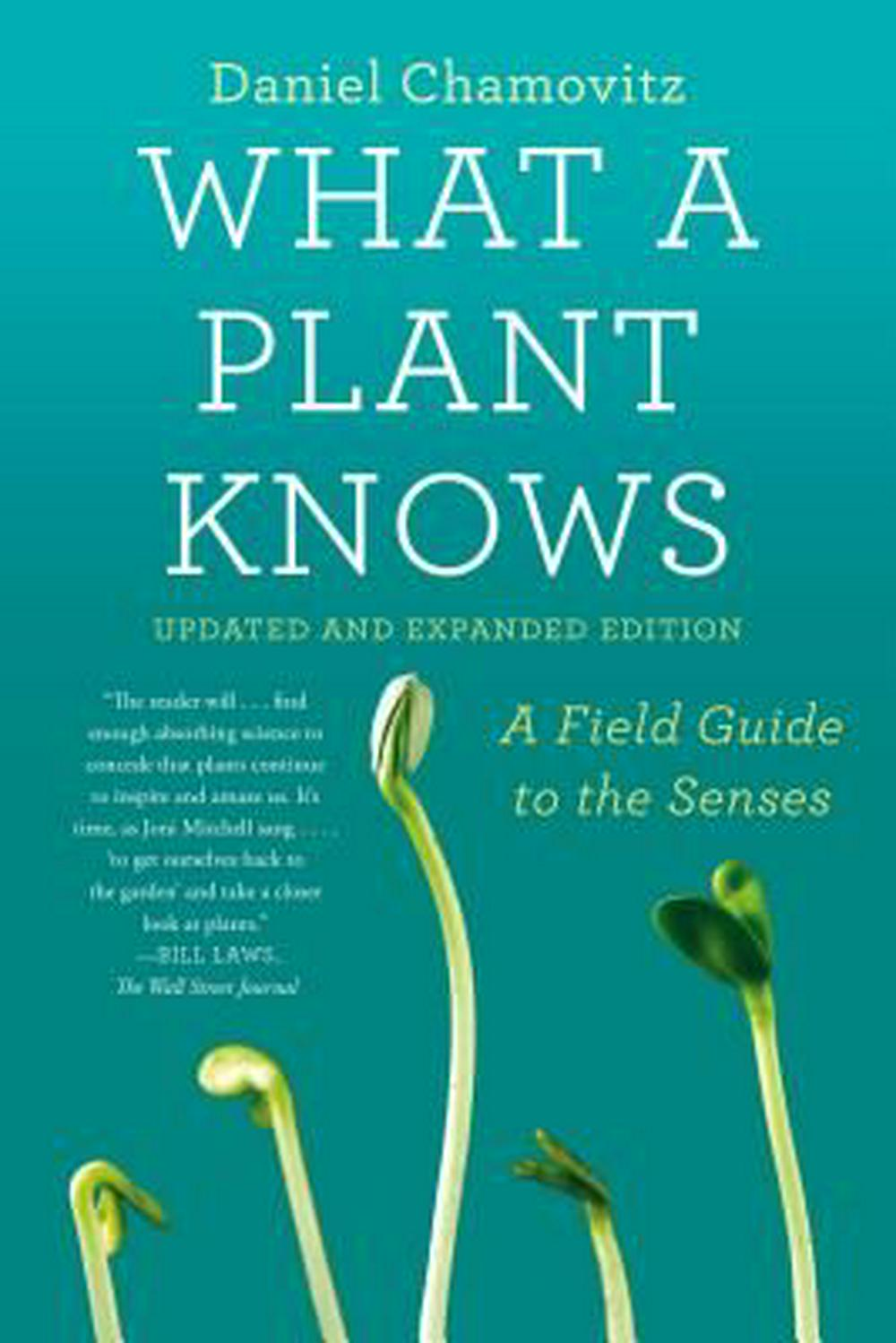 What a Plant Knows: A Field Guide to the Senses: Revised Edition