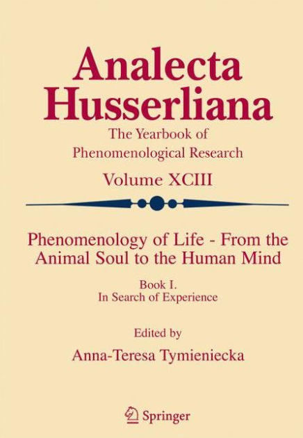Phenomenology of Life - From the Animal Soul to the Human Mind: Book I. In Search of Experience (Analecta Husserliana)