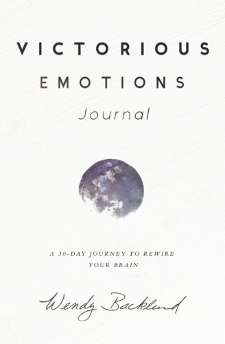 Victorious Emotions Journal: A 30 Day Journey To Rewire Your Brain