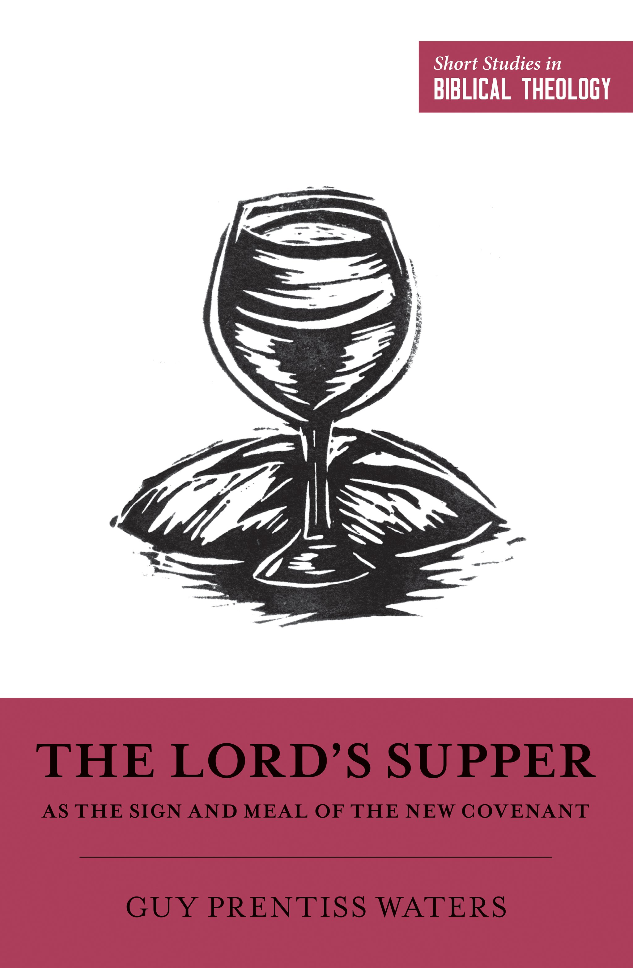 The Lord's Supper as the Sign and Meal of the New Covenant (Short Studies in Biblical Theology) by Guy P Waters, ISBN: 9781433558375