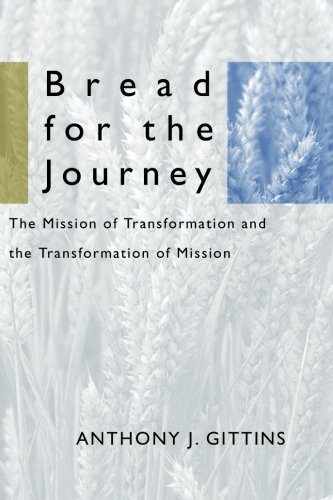Bread for the Journey: The Mission of Transformation and the Transformation of Mission