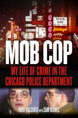 Mob CopMy Life of Crime in the Chicago Police Department