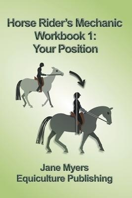 Horse Rider's Mechanic Workbook 1: Your Position: Learn how to correct your own position