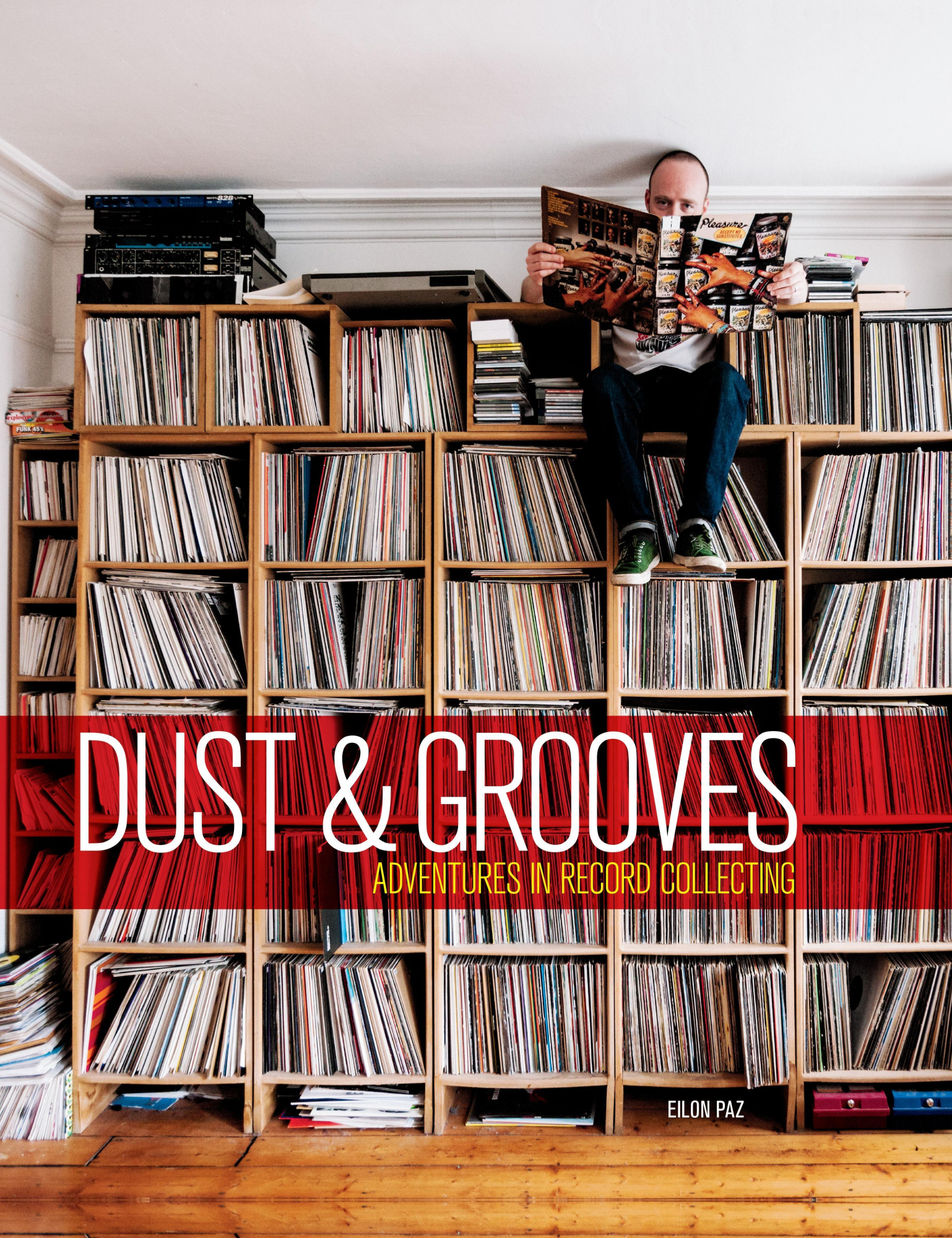 Dust & Grooves: Adventures in Record Collecting by Eilon Paz, ISBN: 9781607748694