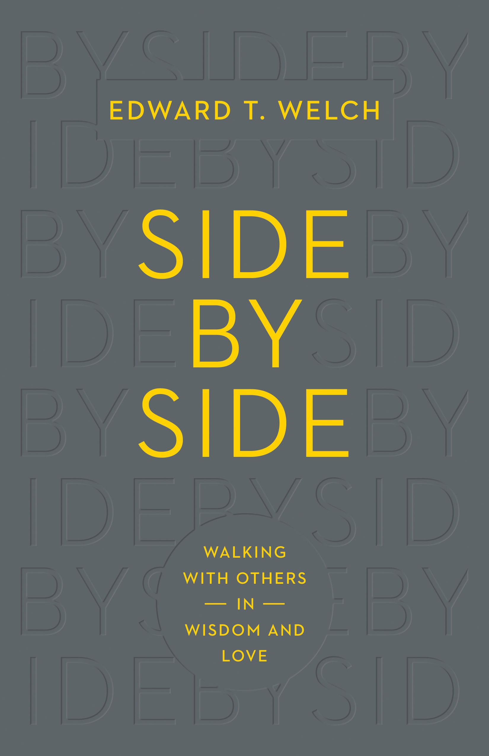 Side by Side: Walking with Others in Wisdom and Love by Ed Welch, ISBN: 9781433547119