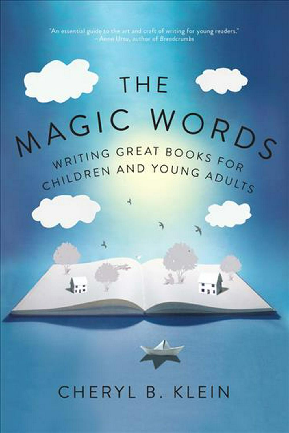 The Magic Words: Writing Great Books for Children and Young Adults by Cheryl Klein, ISBN: 9780393292244